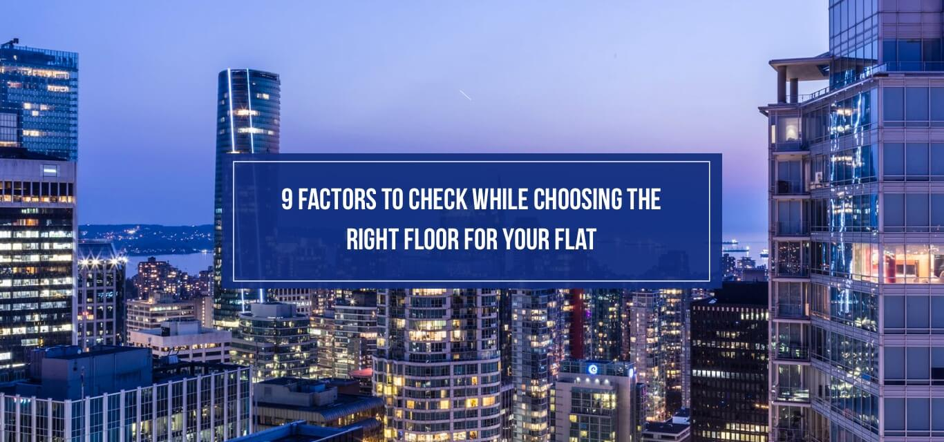 9 Factors to Check While Choosing the Right Floor for Your Flat